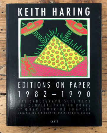 KEITH HARING - Keith Haring. Editions on paper 1982-1990. The complete printed works from the collection of the Estate of Keith Haring, 1997